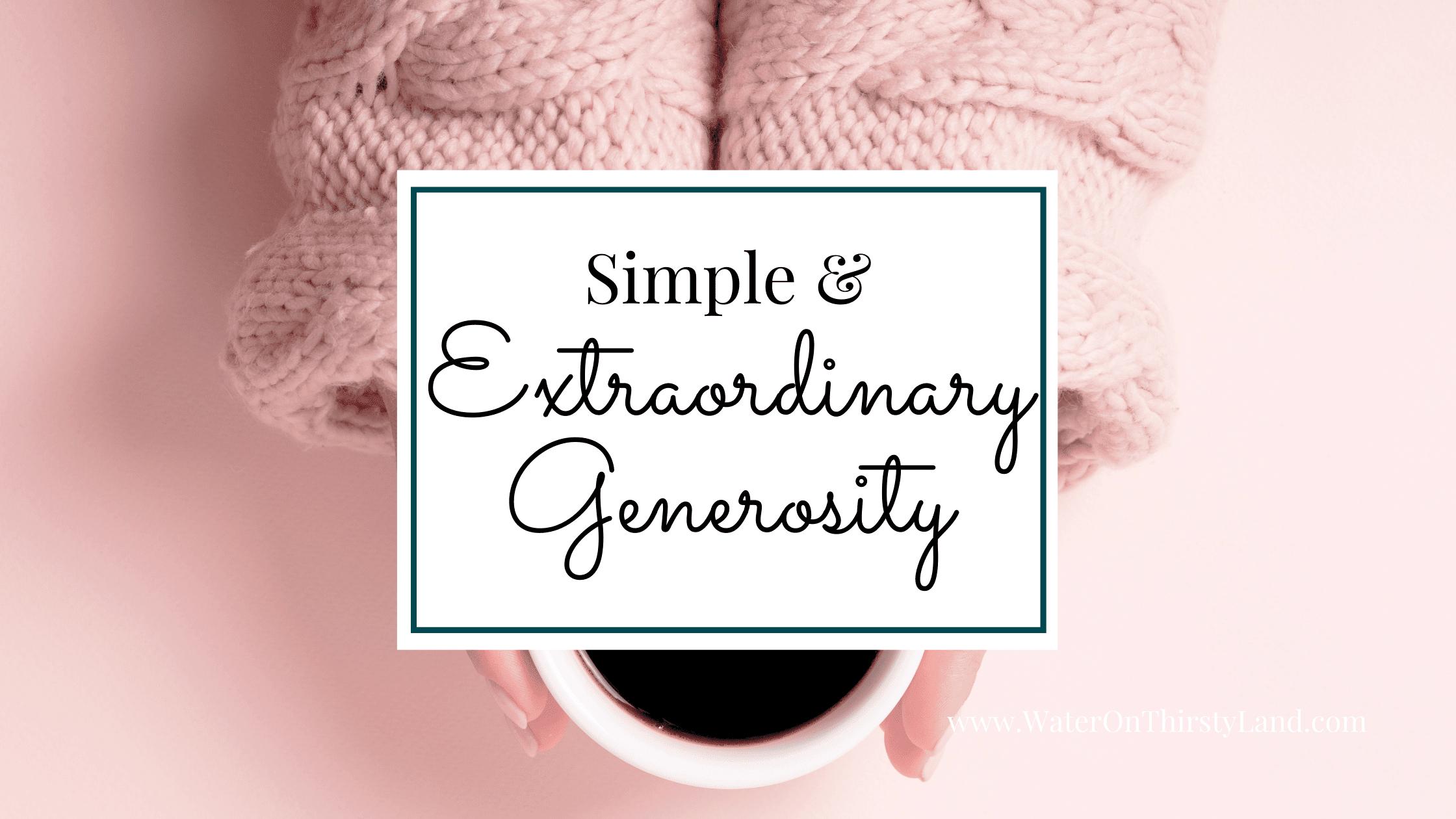Simple & Extraordinary Generosity