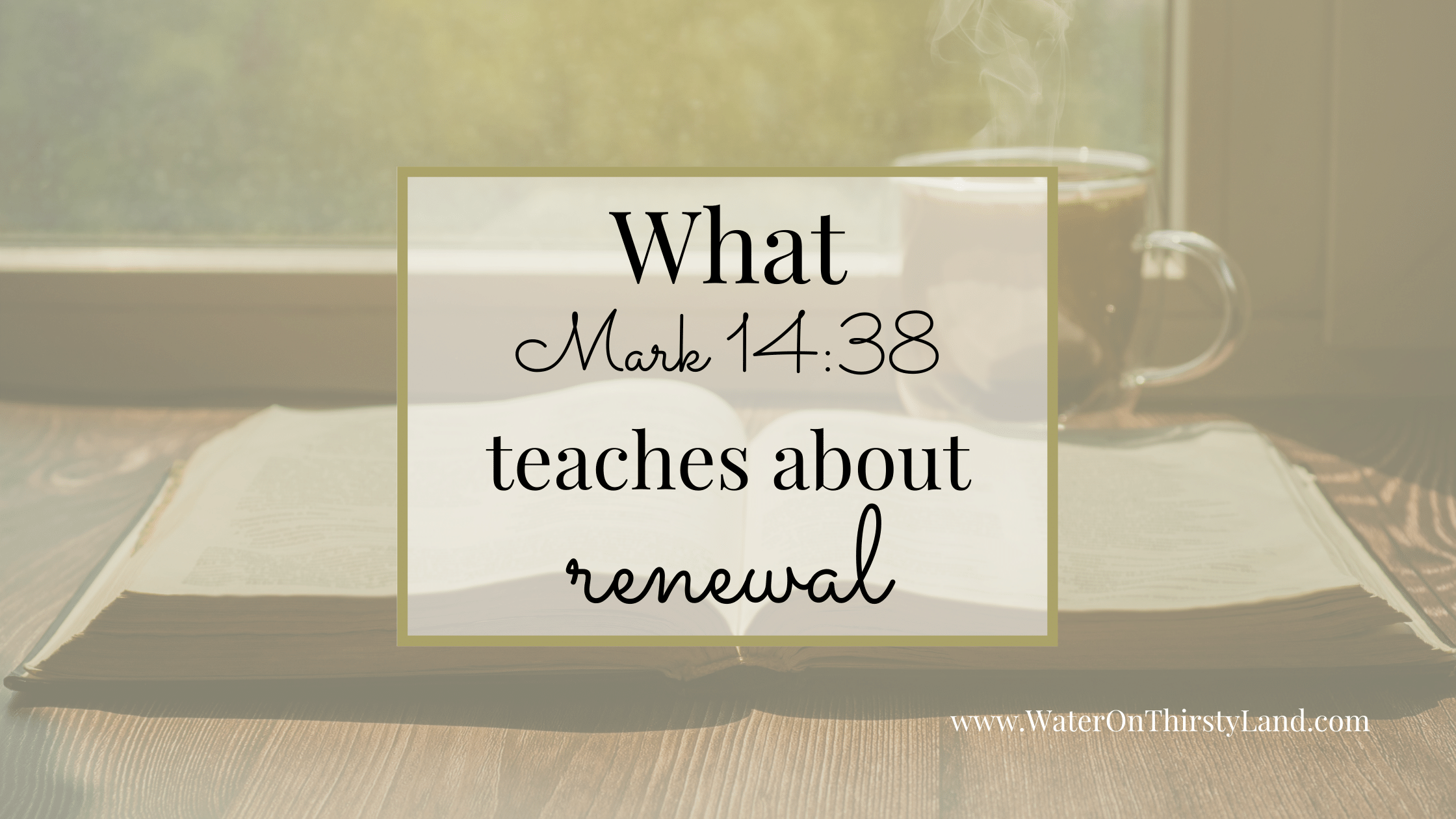 What Mark 14_38 teaches us about renewal