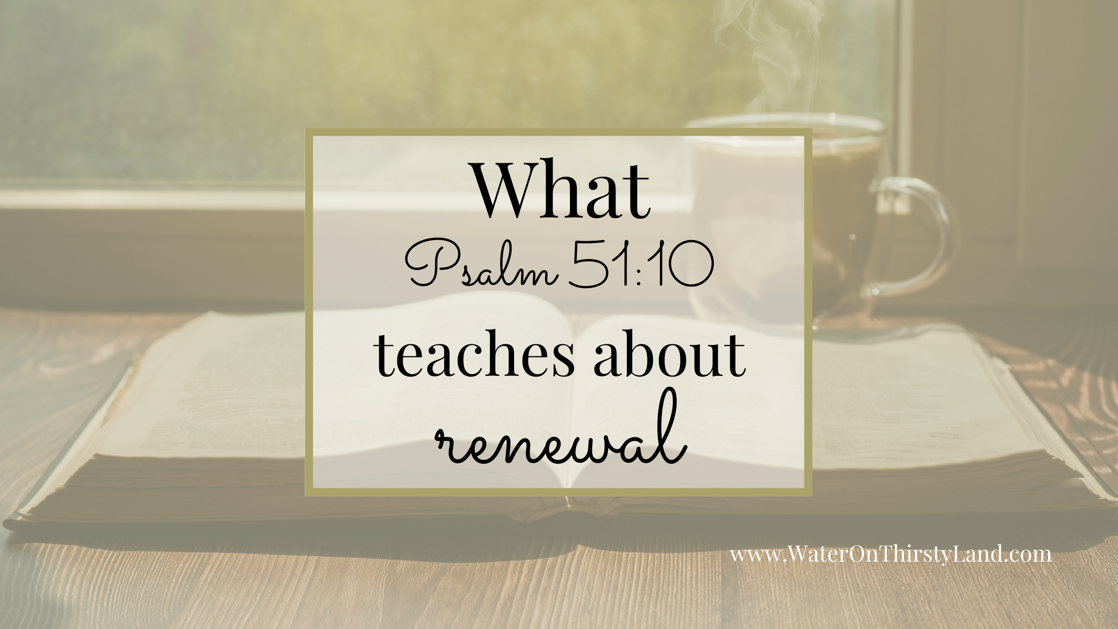 What Psalm 51_10 teaches us about renewal