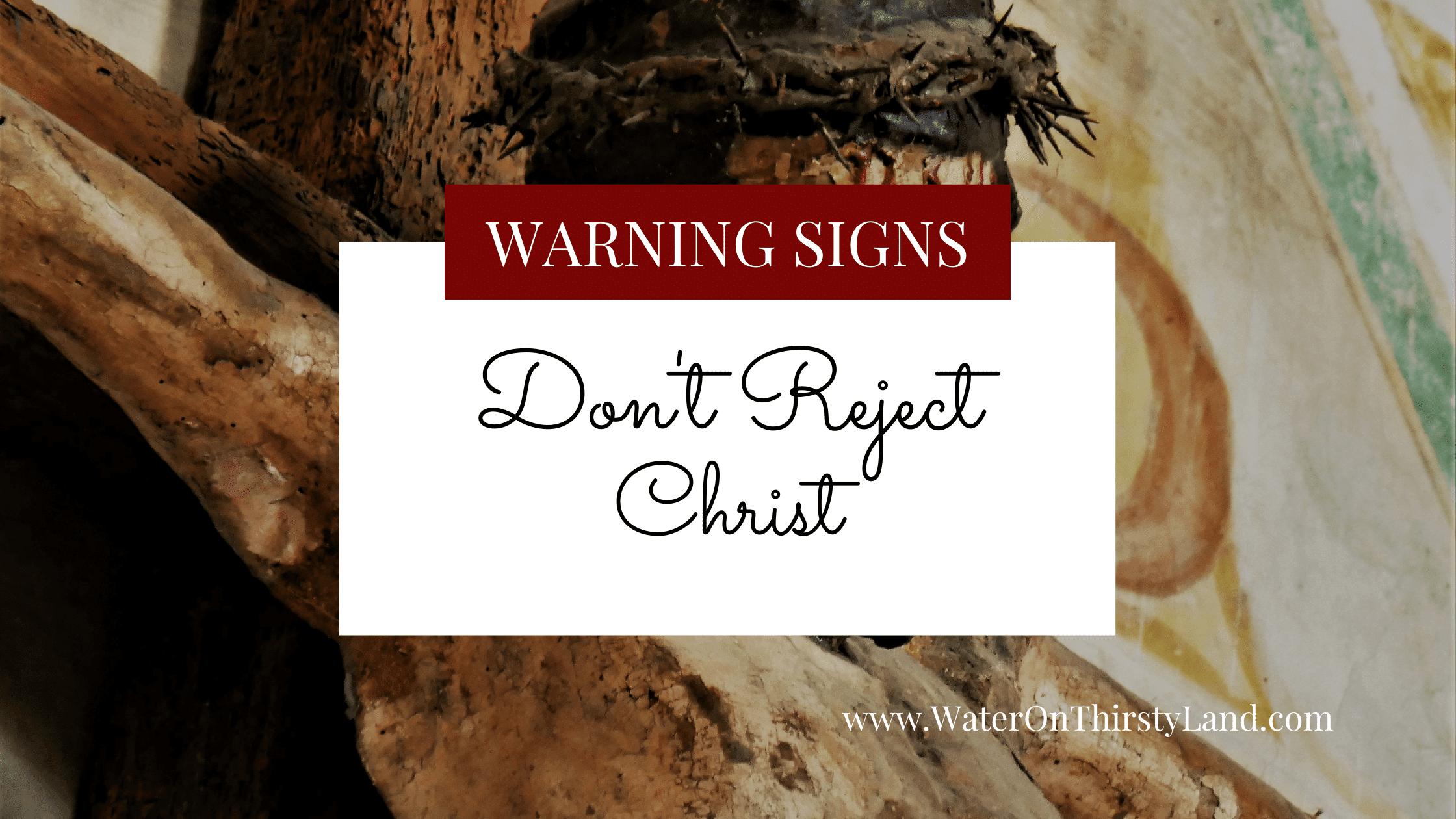 Don't Reject Christ