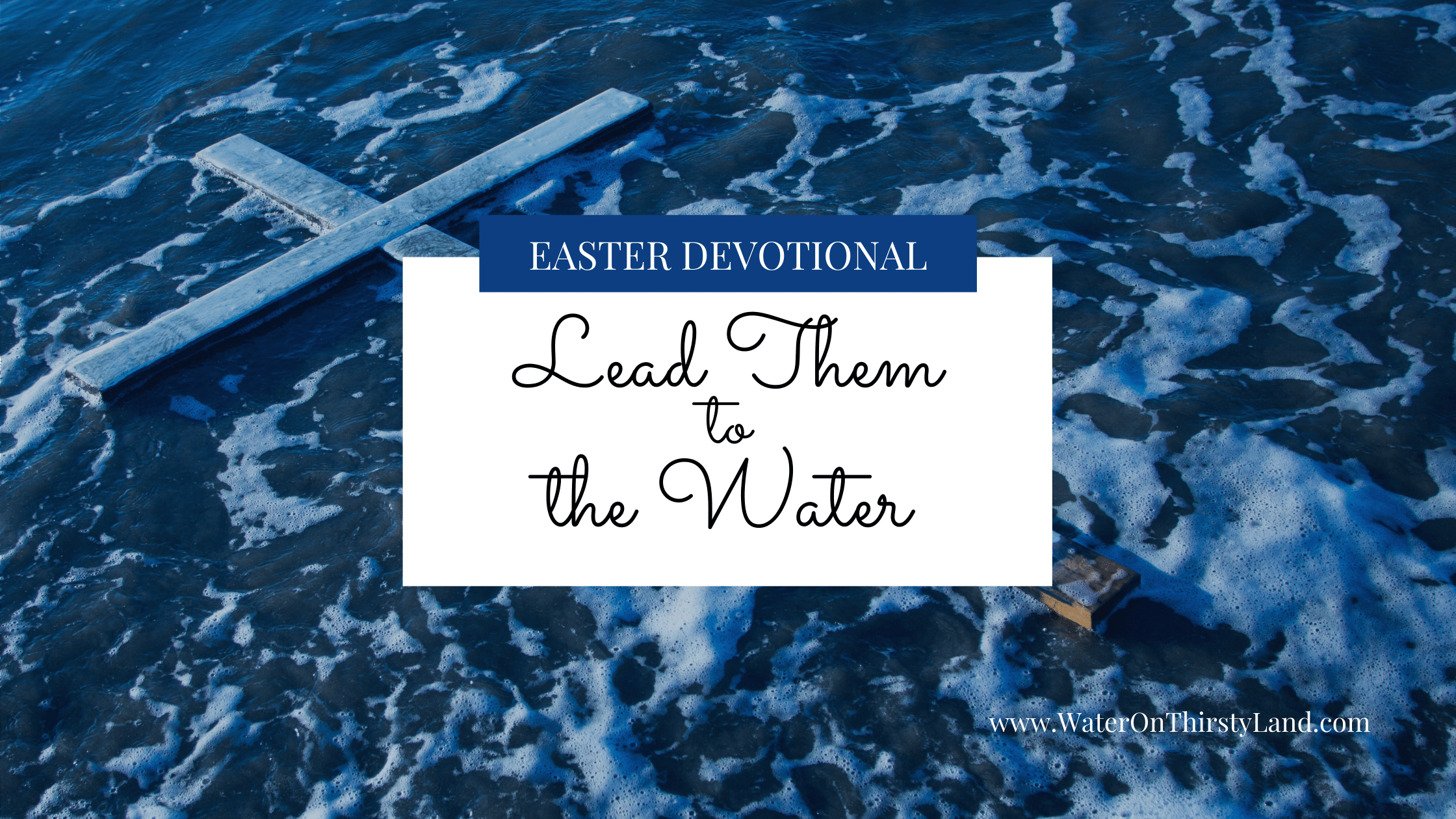 Easter - Lead them to the water