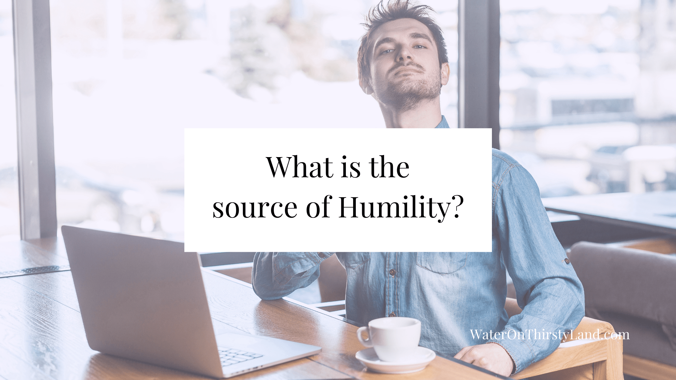 What is the source of humility_