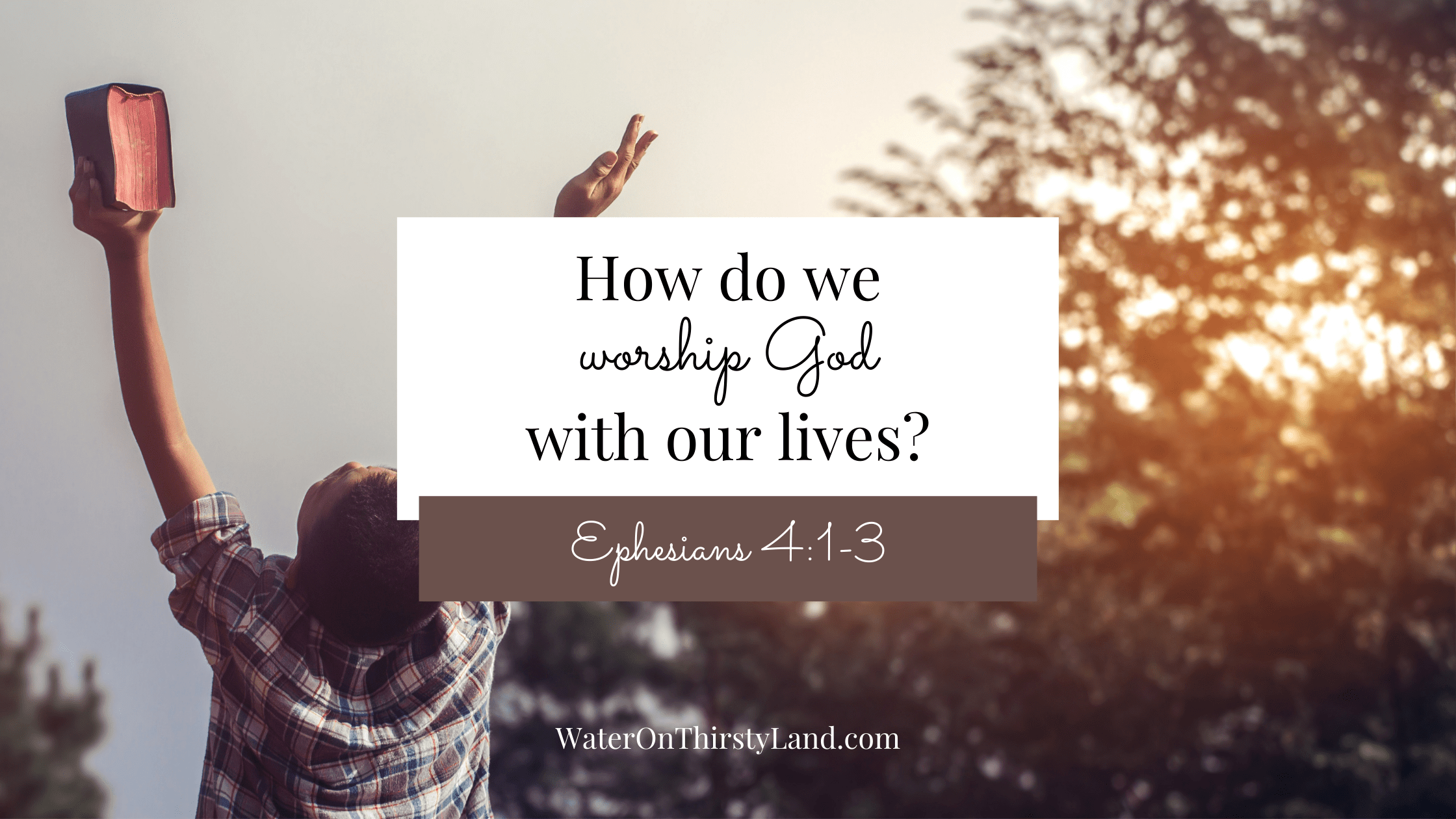 How do we worship God with our lives?