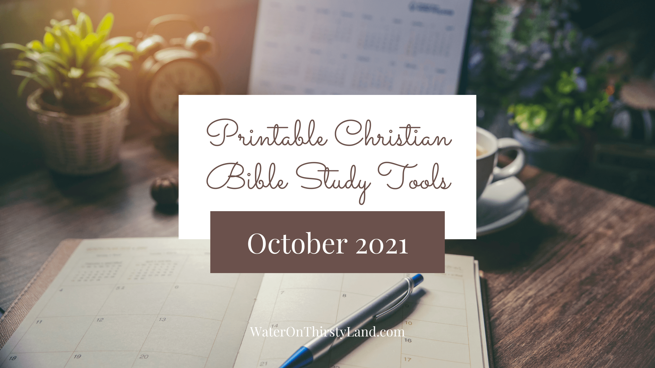 Printable Christian Bible Study Tools October 2021